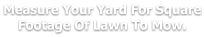 Measure Your Yard For Square Footage Of Lawn To Mow.